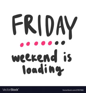 Weekend is Loading Now
